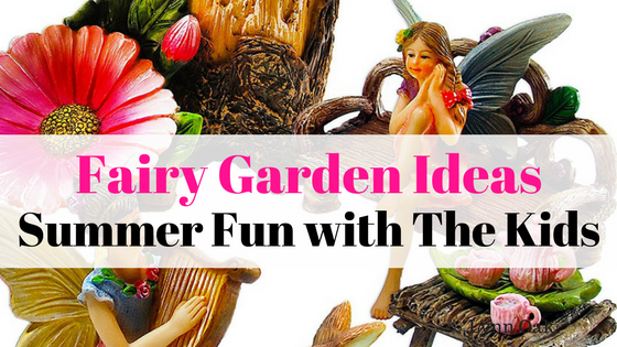 Fairy Garden Ideas -Summer Garden Fun With The Kids