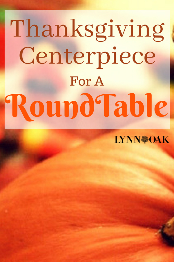 Thanksgiving Centerpiece For A Round Table